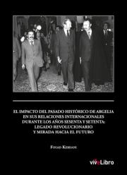 El impacto del pasado histórico de Argelia en sus relaciones internacionales durante los años sesenta y setenta: Legado revolucionario y mirada hacia el futuro