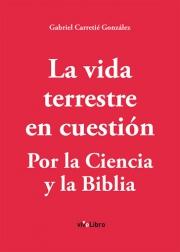 La vida terrestre en cuestión. Por la ciencia y la biblia