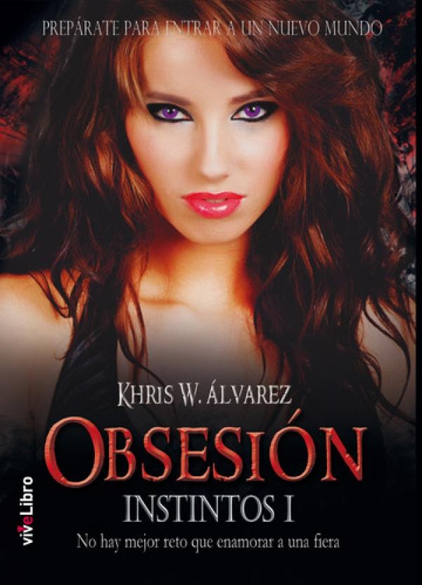 Obsesión. Instintos I: No hay mejor reto que enamorar a una fiera