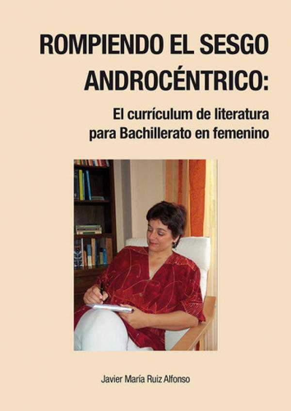 Rompiendo el sesgo androcéntrico: El currículum de literatura para Bachillerato en femenino.