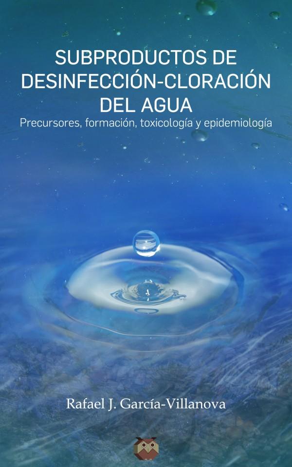 Subproductos de desinfección – Cloración del agua (Precursores, formación, toxicología y epidemiología)
