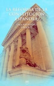La reforma de la Constitución Española, una necesidad urgente